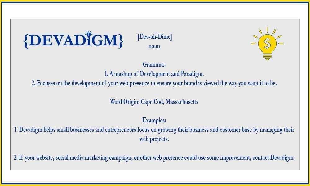 "{DEVADiGM} is a mashup of ""development"" and ""paradigm"". The name was created because we develop the paradigm of your web presence."